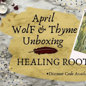 April Wolf & Thyme Unboxing || Healing Roots