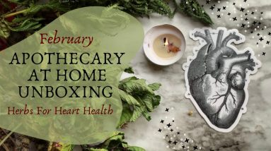 February Apothecary at Home Unboxing || Heart Health Herbs