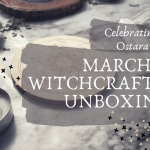 March WitchcraftWay Unboxing || Celebrating Ostara