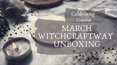 March WitchcraftWay Unboxing    Celebrating Ostara