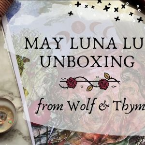 May Luna Lux Unboxing || Wolf & Thyme