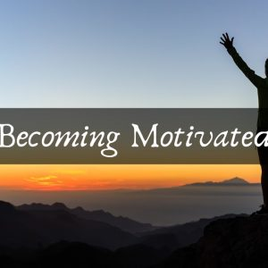 Becoming Motivated
