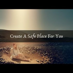 Create A Safe Place For You