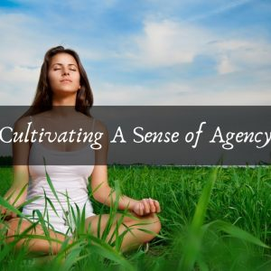 Cultivating A Sense of Agency
