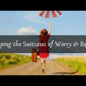 Dropping The Suitcases of Worry and Regrets