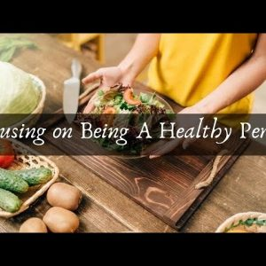 Focusing on Being a Healthy Person