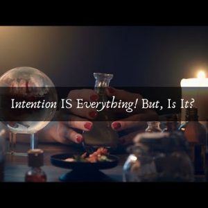 Intention IS Everything! But, Is It?