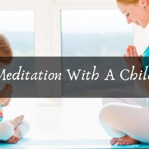 Meditation With A Child