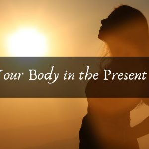 Notice Your Body in the Present Moment