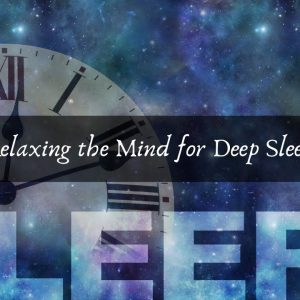 Relaxing the Mind for Deep Sleep