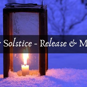 Winter Solstice Release and Manifest